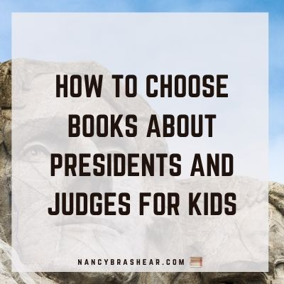 How to choose books about presidents and judges for kids. NancyBrashear.com