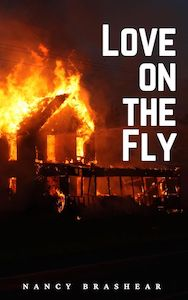 Image of a house burning at night. Book Cover for Love on the Fly, a novel by Nancy Brashear. nancybrashear.com