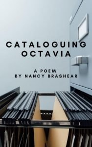 "Cataloguing Octavia, a ""found"" poem by Nancy Brashear (works in progress). NancyBrashear.com"